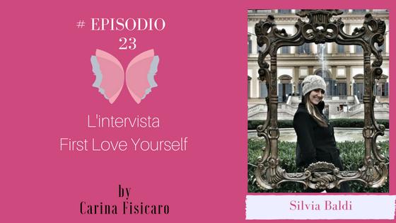 """#Episodio 23 """"Ripartire da se stessi e realizzare i propri sogni"""". Silvia Baldi"""